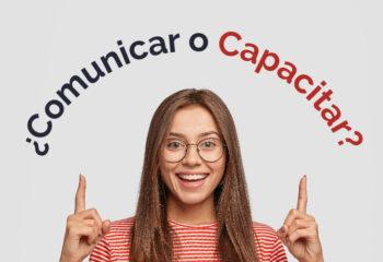 ¿Comunicar o Capacitar?